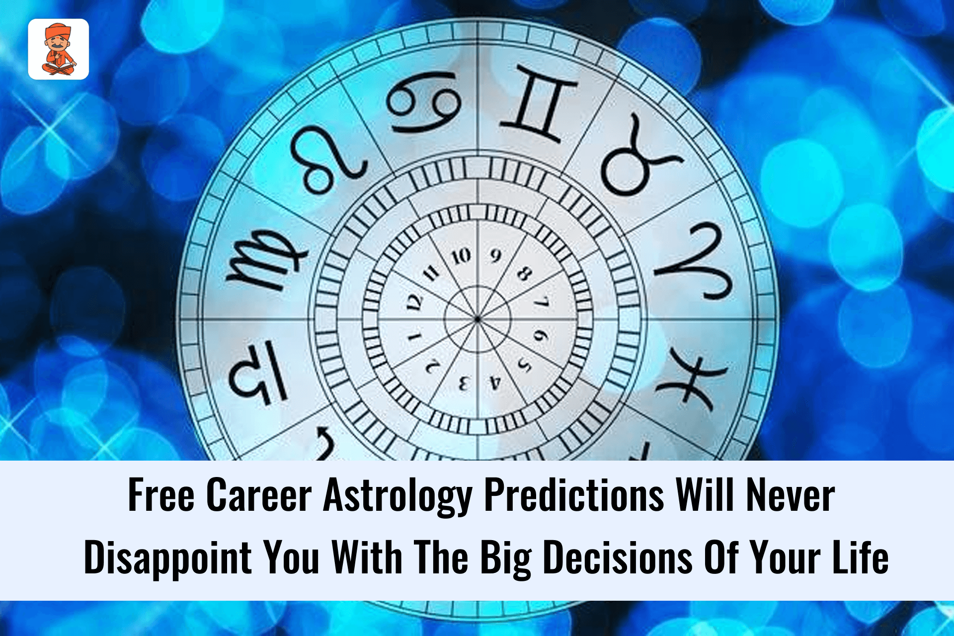 Free Career Astrology Prediction Will Never Disappoint You With The Big Decisions Of Your Life